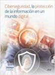 Ciberseguridad, la protección de la información en un mundo digital